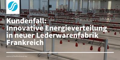 Innovative Energieverteilung in neuer Lederwarenfabrik Arco Frankreich