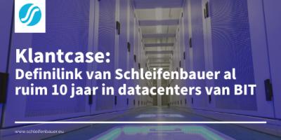 Klantcase: Definilink van Schleifenbauer al ruim 10 jaar in datacenters van BIT